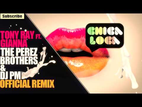 Tony Ray ft. Gianna - Chica Loca - THE PEREZ BROTHERS & DJ PM Official Remix