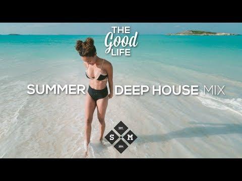 The Good Life | Summer Deep House Mix 2017