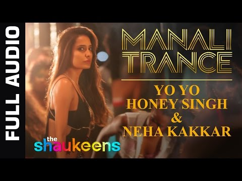 Manali Trance - Full Audio   Yo Yo Honey Singh & Neha Kakkar   The Shaukeens   Lisa Haydon