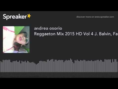Reggaeton Mix 2015 HD Vol 4 J. Balvin, Farruko, Nicky Jam, Daddy Yankee, Yandel, Plan B, Sean Paul (