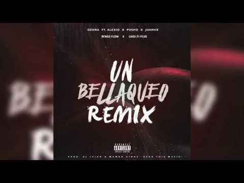 Un Bellaqueo Remix   Ozuna x Ñengo Flow x Luigi 21 Plus x Pusho x Alexio x Juanka