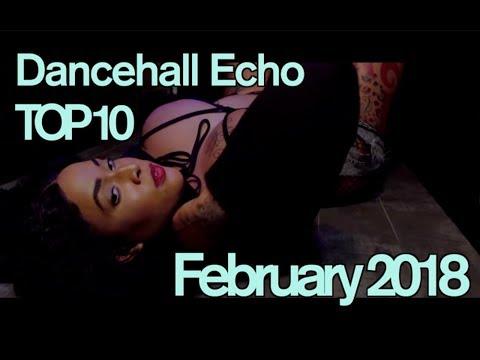 TOP 10 Dancehall Echo February 2018 SPICE VYBZ KARTEL TOMMY LEE SPARTA POPCAAN DRE ISLAND SHENSEEA