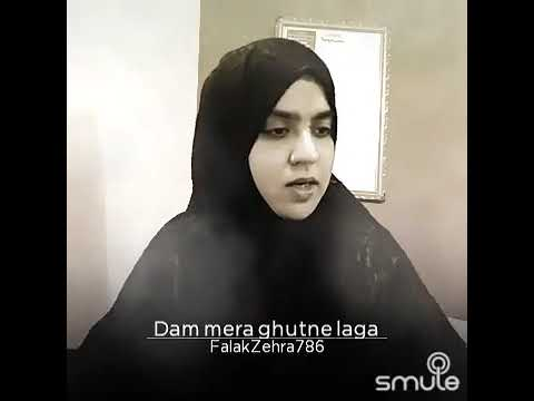 Dam mera Ghutne laga by (S.FALAK ZEHRA RIZVI)