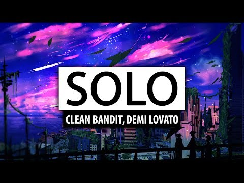 Clean Bandit ‒ Solo (ft. Demi Lovato) [Lyrics] ????