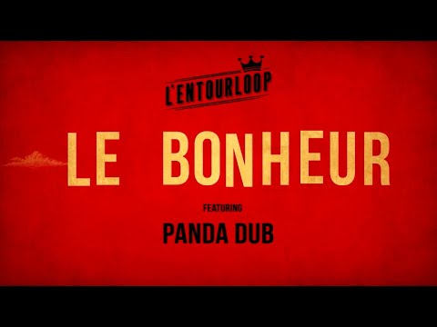 L'ENTOURLOOP Ft. Panda Dub - Le Bonheur (Official Audio)