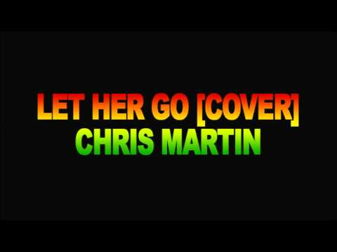 Let Her Go (Reggae Cover) - Chris Martin [Nov 2013]