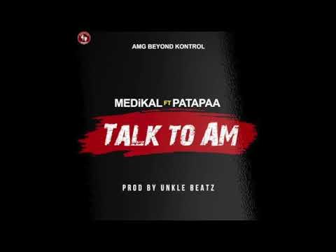 Medikal - Talk To Am ft. Patapaa (Audio Slide)